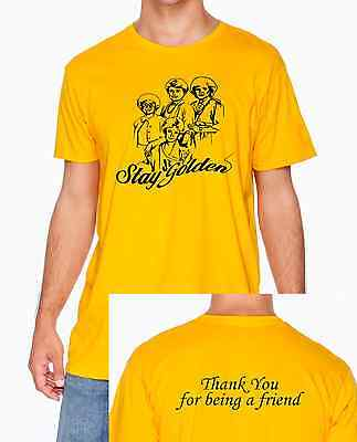 Stay Golden! Golden Girls inspired 80's TV T-shirt Thank you for Being a Friend