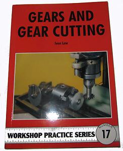 GEARS AND GEAR CUTTING -  WORKSHOP PRACTICE SERIES BOOK 17