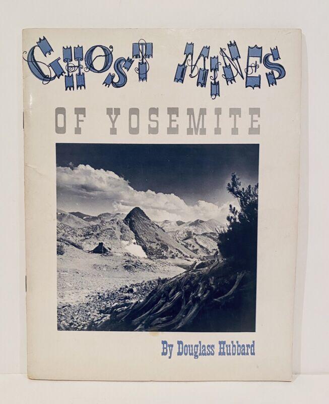 1958  GHOST MINES OF YOSEMITE BY DOUGLAS HUBBARD LITTLE KNOWN MINES OF YOSEMITE