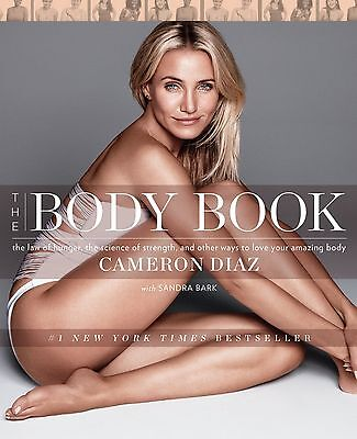 The Body Book by Cameron Diaz : The Law of Hunger, the Science of Strength, and  on Rummage