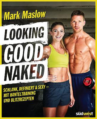 Looking good naked  Schlank, definiert & sexy – mit Hanteltraining und Blit ...