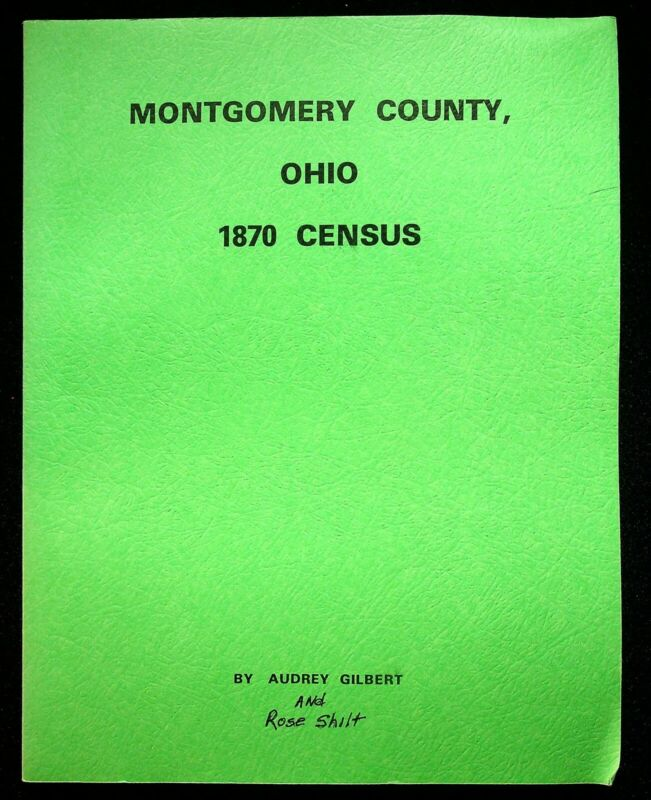 Montgomery County Ohio 1870 Census Book Rose Shilt Audrey Gilbert 1986 Printing