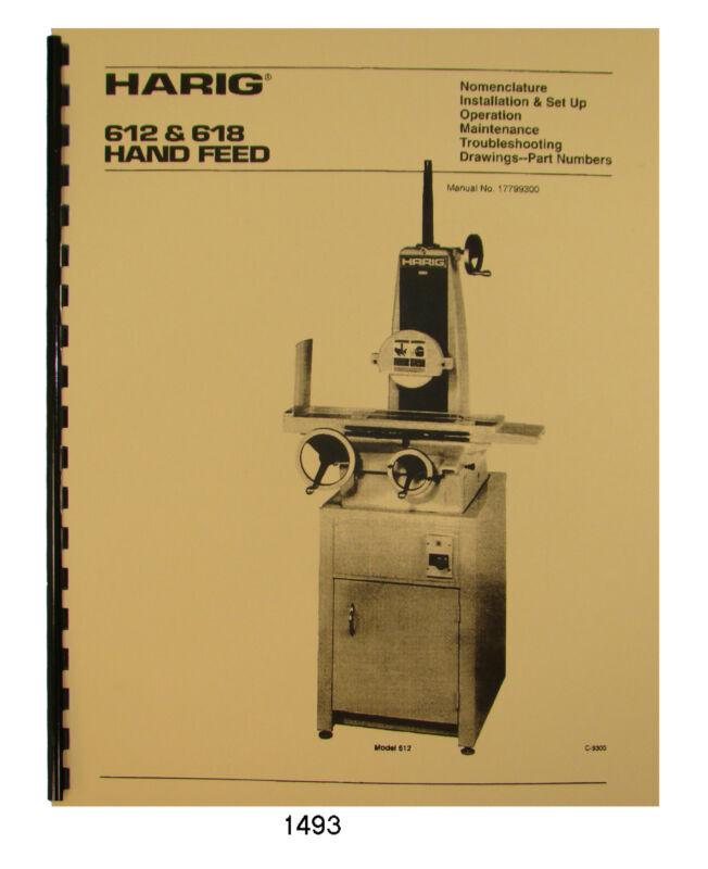 Harig 612 & 618 Hand Feed Surface Grinder Operator, Maint, & Parts Manual #1493
