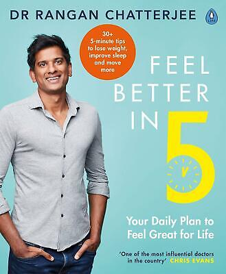 Feel Better In 5: Your Daily Plan to Feel Great for Life by Dr Rangan