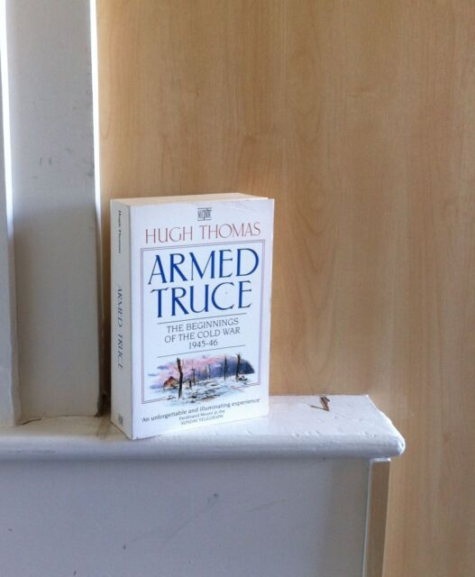 Armed Truce: The Beginnings of the Cold War 1945-46; by Hugh Thomas