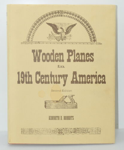 Wooden Planes in 19th Century America by Kenneth D Roberts (HC, 1978) (INV I781)