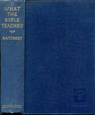 Torrey, R A  WHAT THE BIBLE TEACHES : A THOROUGH AND COMPREHENSIVE STUDY OF WHAT