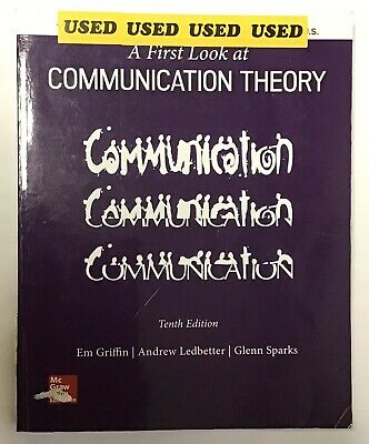 A First Look at Communication Theory by Griffin,Ledbetter,Sparks (10th Edition)