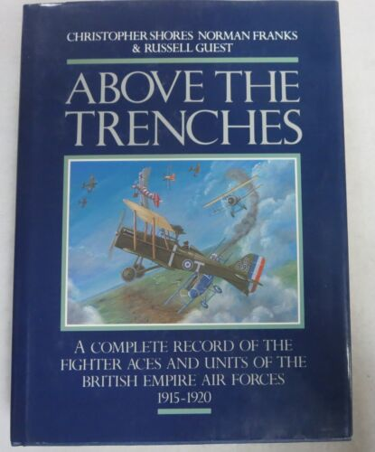Book ABOVE the TRENCHES WW1 Record of British Fighter Aces & Units 1915 1920