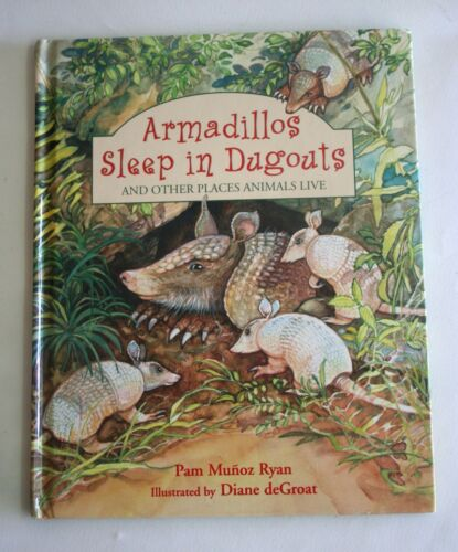 Armadillos Sleep in Dugouts And Other Places Animals Live 1997 by Pam Munoz Ryan