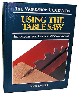 The Workshop Companion USING THE TABLE SAW Techniques For Better Woodworking