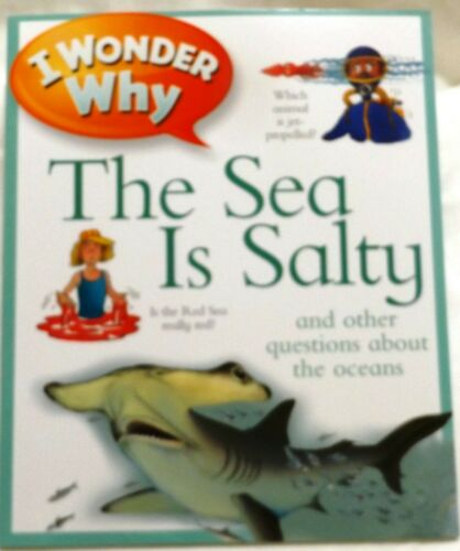 I Wonder Why the Sea Is Salty: and Other Questions About the Oceans [ Ganeri, An