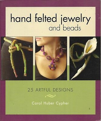 HAND FELTED JEWELRY AND BEADS ~ CAROL HUBER CYPHER - 25 designs