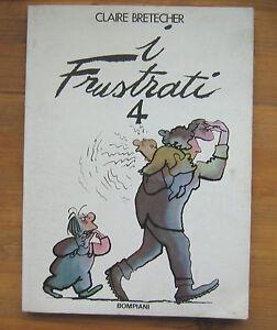 CLAIRE BRETECHER: I Frustrati 4 p. e. 1979 Bompiani - Italia - L'oggetto può essere restituito - Italia