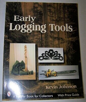 Early Logging Tools Collectors Reference Guide Kevin Johnson Good Book
