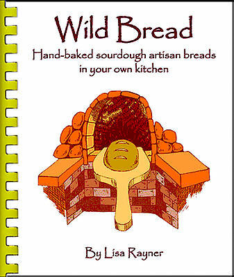 Wild Bread Artisan Sourdough Cookbook by Lisa Rayner Baking Illustrated Book