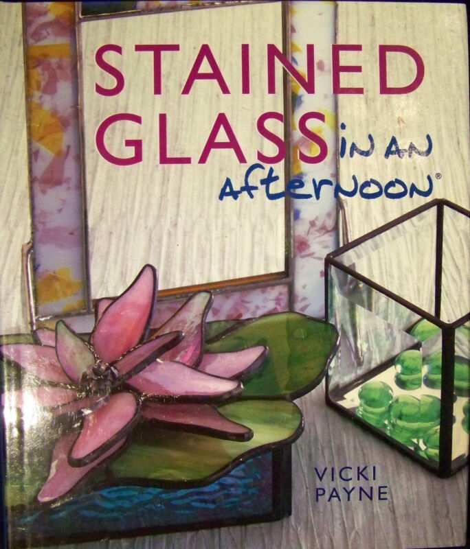 STAINED GLASS IN AN AFTERNOON Vicki Payne HARDCOVER NEW Stained Glass Book