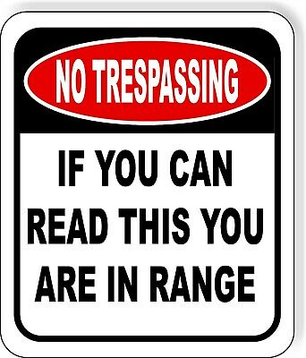 No Trespassing If You Can Read This You Are In Range Outdoor Metal Sign