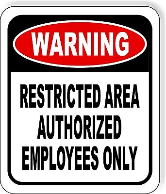 Warning Restricted Area Authorized Employees Only Metal Aluminum Composite Sign