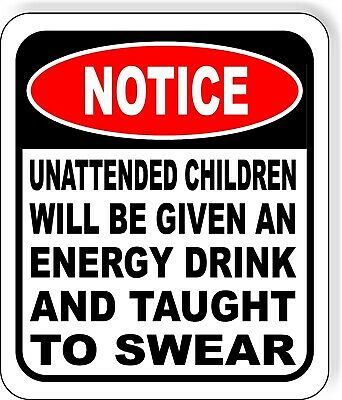 UNATTENDED CHILDREN WILL BE GIVEN AN ENERGY DRINK SWEAR Aluminum Composite Sign](Kid Drinks)
