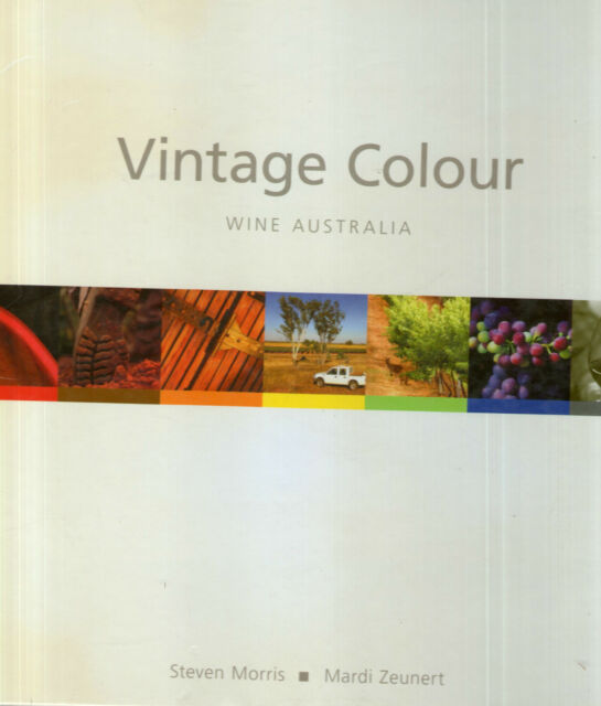 Vintage Colour: Wine Australia by Steven Morris, Mardi Zeunert (Hardback, 2005)