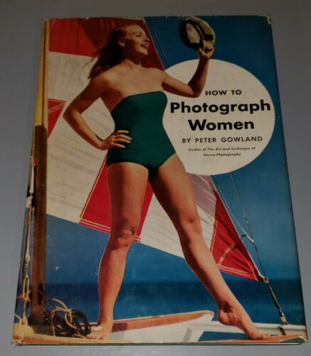 How to Photograph Women by Peter Gowland...1954..VERY RARE..Hard Cover