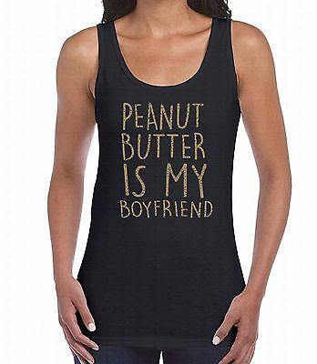 Peanut Butter Is My Boyfriend WOMEN TANK TOP Gold Food Clothing Slogan