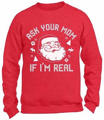 Bad Christmas Sweaters (Ask Your Mom If I'm Real Funny Santa Sweatshirt Bad Santa Christmas Ugly)