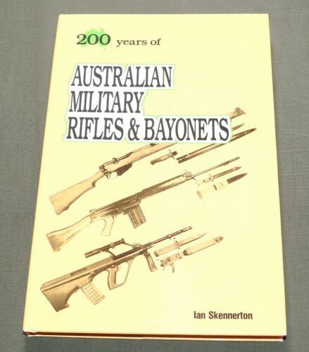 """SIGNED """"200 YEARS OF AUSTRALIAN MILITARY RIFLES & BAYONETS"""" WW2 REFERENCE BOOK"""