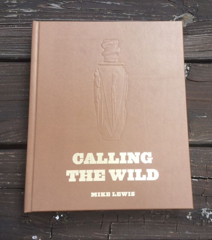 Calling The Wild: The History Of Arkansas Duck Calls, Leather bound Edition