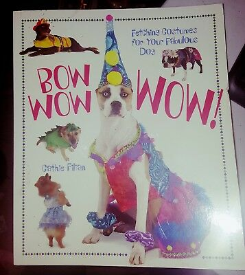 Bow Wow WOW Fetching Costumes for Your Fabulous Dog Halloween Costume Patterns (Halloween Dog Book)
