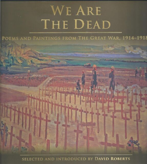 We are the Dead: Poems and Paintings from the Great War 1914-1918 NEW Hardback