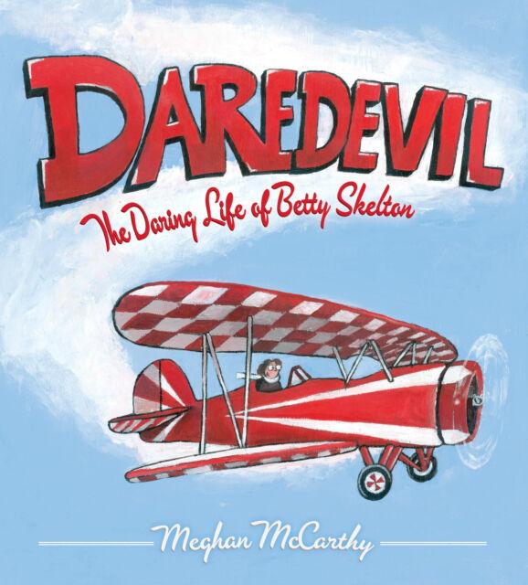 DAREDEVIL! The DARING LIFE of BETTY SKELTON,  by Meghan McCarthy  9781442422629