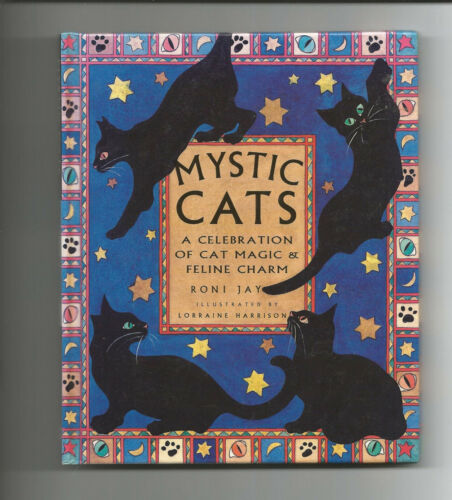 Mystic Cats : A Celebration of Cat Magic and Feline Charm by Roni Jay 1995 HC