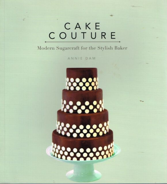 Cake Couture: Modern Sugarcraft for the Stylish Baker by Annie Dam Cooking PB