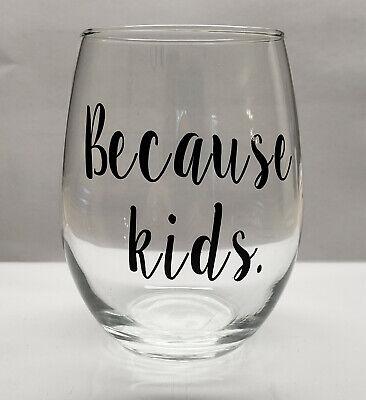 Custom Wine Glasses (Because Kids Funny Stemless 16 oz. Wine Glass teacher parent mom gift)