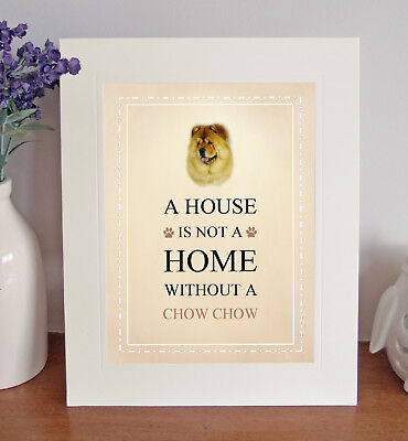 Chow Chow 8 x 10 Free Standing A HOUSE IS NOT A HOME Picture 10x8 Dog Print Gift