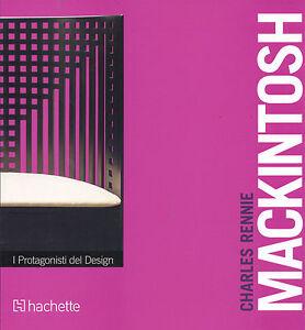 charles rennie mackintosh, i protagonisti del design - hachette ... - I Protagonisti Del Design