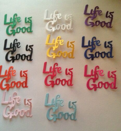 """Life is Good"" word die cut embellishments Choose Color 6 pcs 2"" x 2-1/4"""
