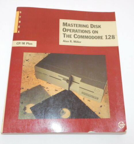 Mastering Disk Operations on the COMMODORE 128 Alan Miller Guide
