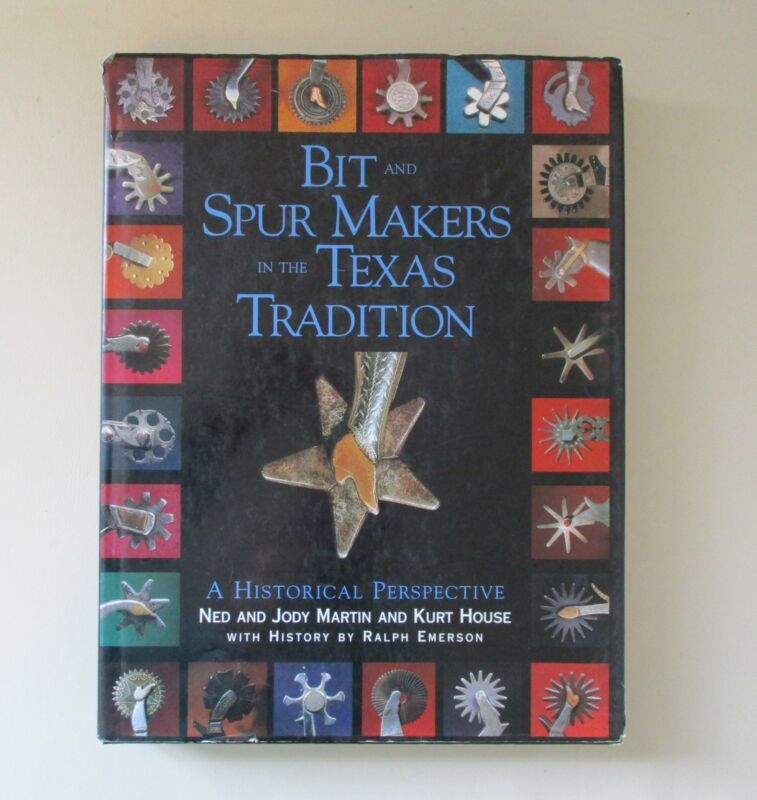 Bit &  Spur Makers in the Texas Tradition Book by Ned & Jody Martin Kurt House
