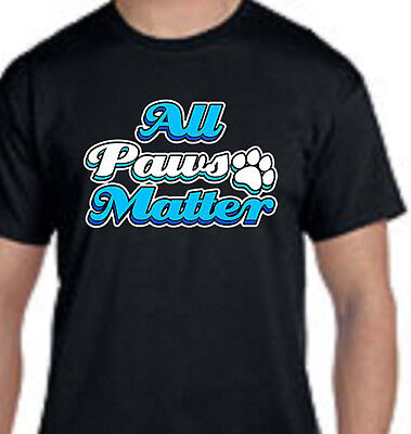 All Paws Matter Dog Canine Animal Pet Humane Society Tee T Shirt New Gift