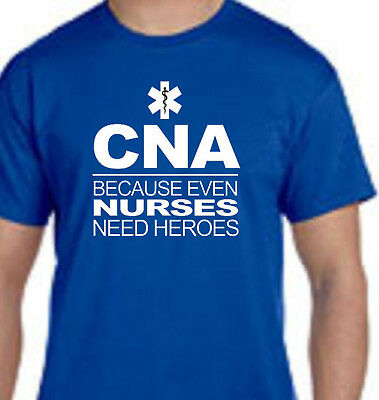 Cna Because Even Nurses Need Heros Medical Patient Care Tee Shirt  Small   5Xl