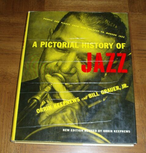A PICTORIAL HISTORY OF JAZZ - PEOPLE & PLACES FROM NEW ORLEANS TO MODERN JAZZ