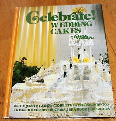 Willton: CELEBRATE WEDDING CAKES - 100 Exquisite Cakes, Patterns, Instructions