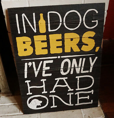 IN DOG BEERS I'VE ONLY HAD ONE Country Western Saloon Bar Home Decor Sign NEW