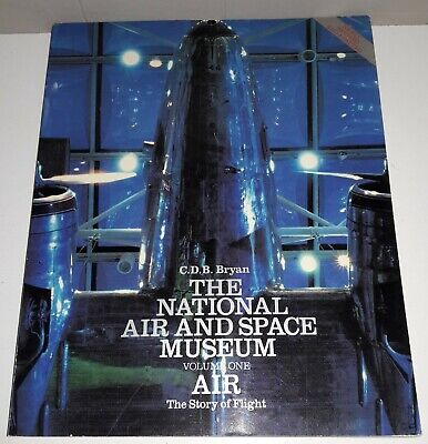 THE NATIONAL AIR AND SPACE MUSEUM/VOL. ONE AIR THE STORY OF FLIGHT C.D.B. BRYAN