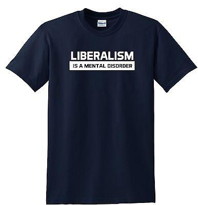 Liberalism Is A Mental Disorder T Shirt Funny Tee Shirt Political Shirt