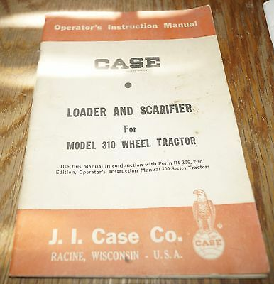 Case 310 Wheel Tractor Loader Scarifier Operators Instruction Manual Book
