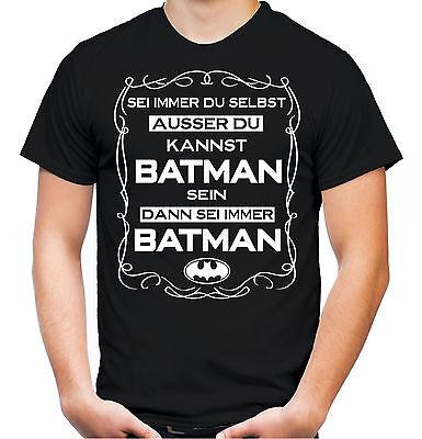Sei immer du selbst.... Batman T-Shirt   Superheld Sprüche Hero Kostüm Fasching ()